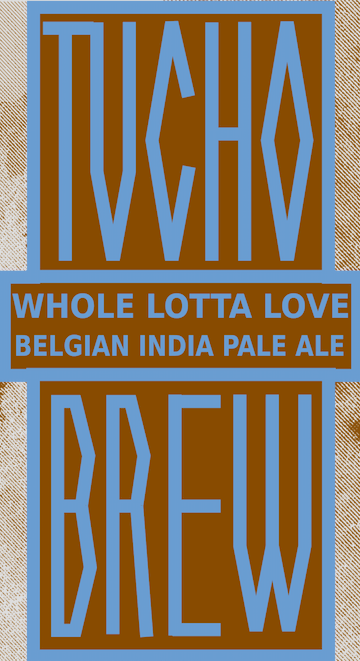 """""""WHOLE LOTTA LOVE"""" BELGIAN IPA"""